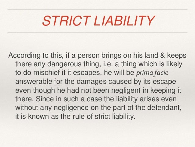 strict liability and absolute liability in india This shows that the practice of absolute liability was very much there but there was no distinction drawn between absolute liability and strict liability as was drawn in india, that might be the reason, as to why, blackburn, j kept on giving these examples of absolute liability but ended up giving those exceptions making it no more absolute .