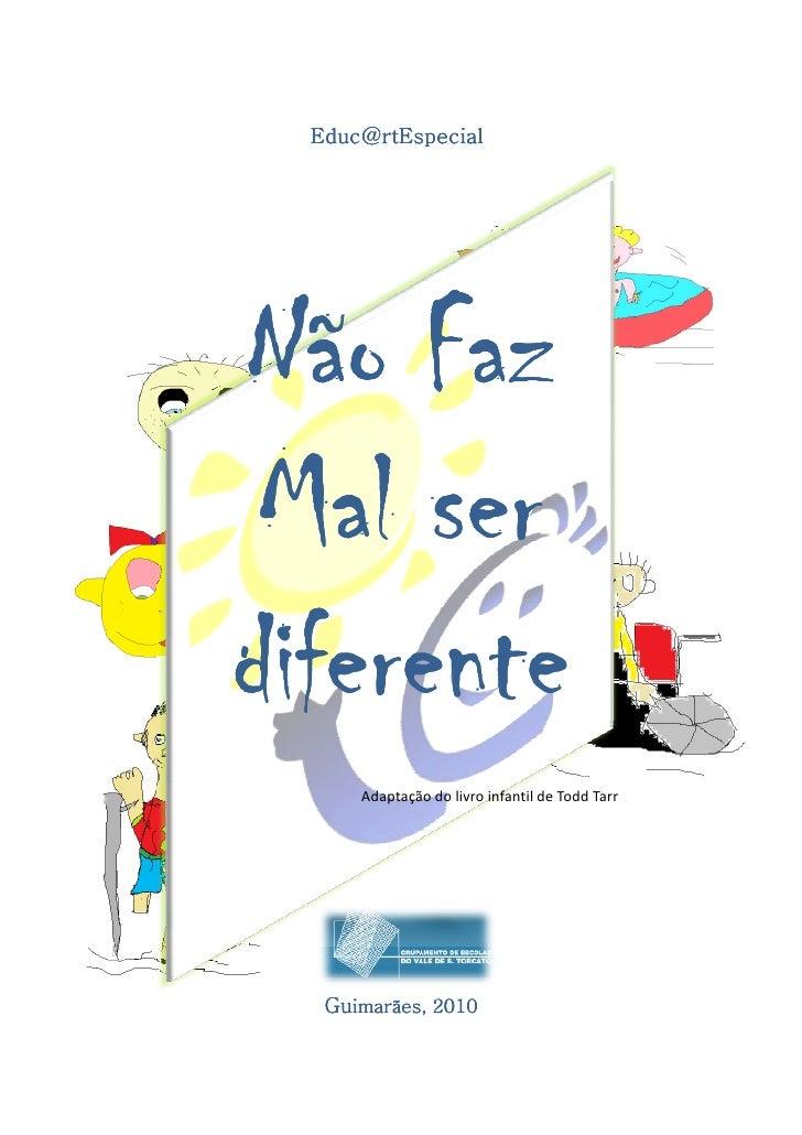 Educ@rtEspecialNão Faz Mal serdiferente      Adaptação do livro infantil de Todd Tarr   Guimarães, 2010