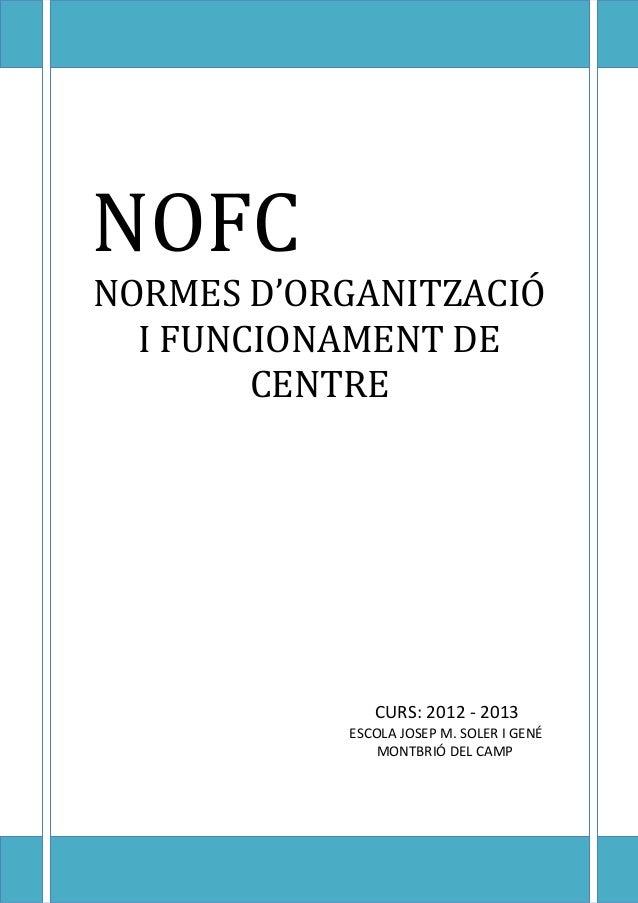 NOFC  NOFC NORMES D'ORGANITZACIÓ I FUNCIONAMENT DE CENTRE  CURS: 2012 - 2013 ESCOLA JOSEP M. SOLER I GENÉ MONTBRIÓ DEL CAM...