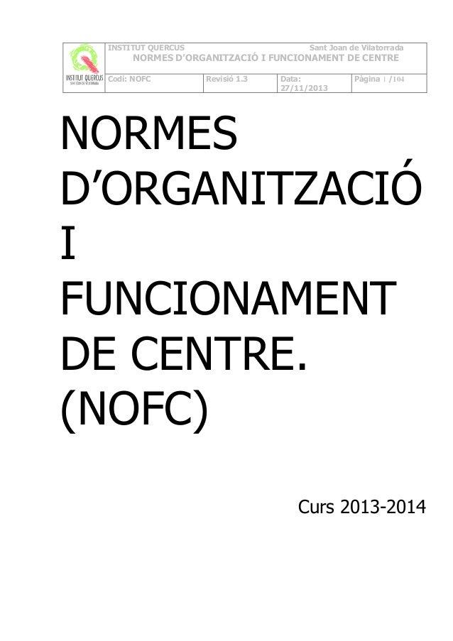 INSTITUT QUERCUS  Sant Joan de Vilatorrada  NORMES D'ORGANITZACIÓ I FUNCIONAMENT DE CENTRE Codi: NOFC  Revisió 1.3  Data: ...