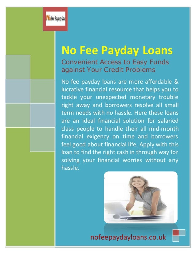 No Fee Payday Loans Convenient Access to Easy Funds against Your Credit Problems No fee payday loans are more affordable &...