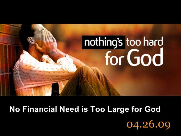 No Financial Need is Too Large for God 04.26.09