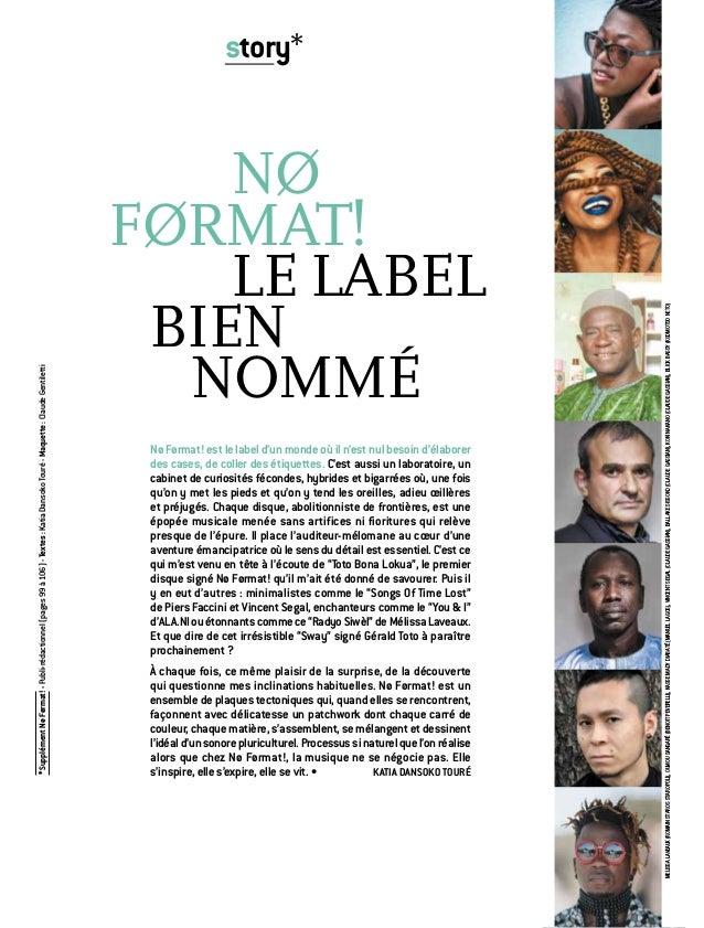 Nø Førmat! est le label d'un monde où il n'est nul besoin d'élaborer des cases, de coller des étiquettes. C'est aussi un l...