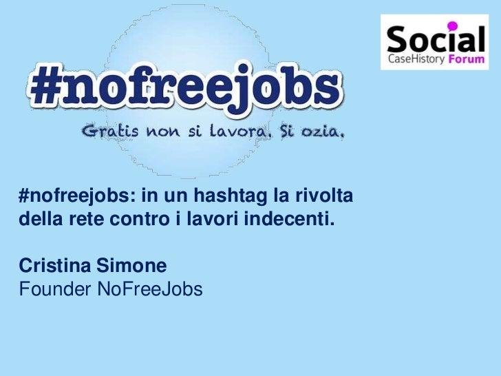 #nofreejobs: in un hashtag la rivoltadella rete contro i lavori indecenti.Cristina SimoneFounder NoFreeJobs