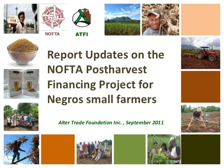 NOFTA  ATFI Report Updates on the NOFTA Postharvest Financing Project for Negros small farmers Alter Trade Foundation Inc....