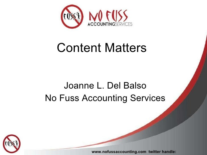 Content Matters Joanne L. Del Balso No Fuss Accounting Services www.nofussaccounting.com   twitter handle: nofussacctng