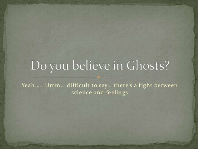 Yeah….. Umm… difficult to say… there's a fight between              science and feelings