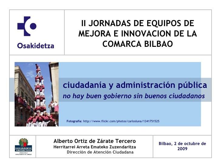ciudadanía y administración pública   no hay buen gobierno sin buenos ciudadanos <ul><li>Alberto Ortiz de Zárate Tercero <...