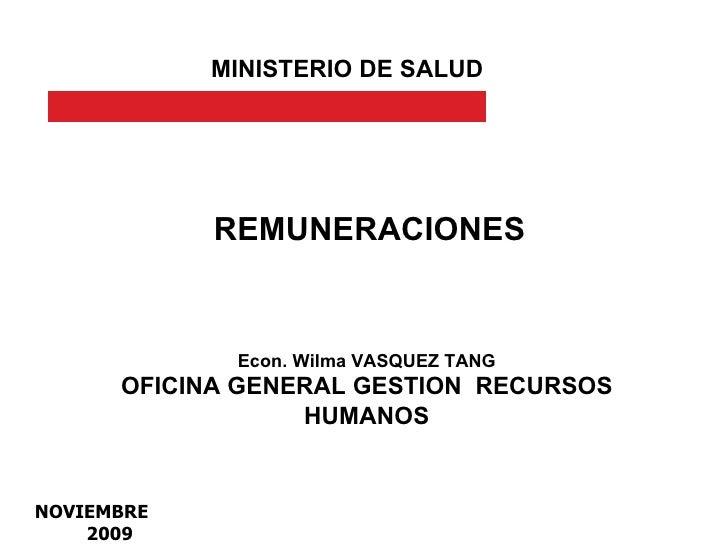 REMUNERACIONES MINISTERIO DE SALUD Econ. Wilma VASQUEZ TANG OFICINA GENERAL GESTION  RECURSOS HUMANOS NOVIEMBRE 2009