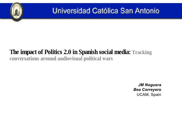 The impact of Politics 2.0 in Spanish social media:  Tracking conversations around audiovisual political wars JM Noguera B...
