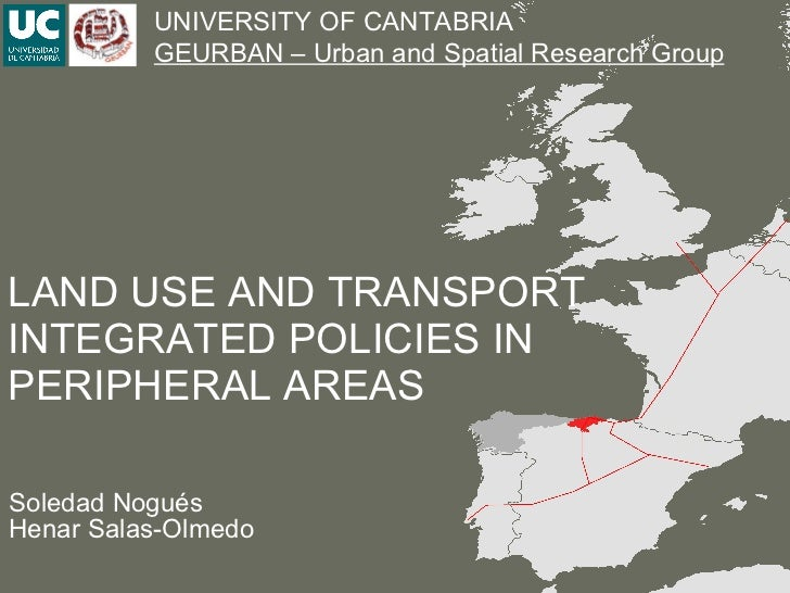 LAND USE AND TRANSPORT INTEGRATED POLICIES IN PERIPHERAL AREAS Soledad Nogués Henar Salas-Olmedo UNIVERSITY OF CANTABRIA G...