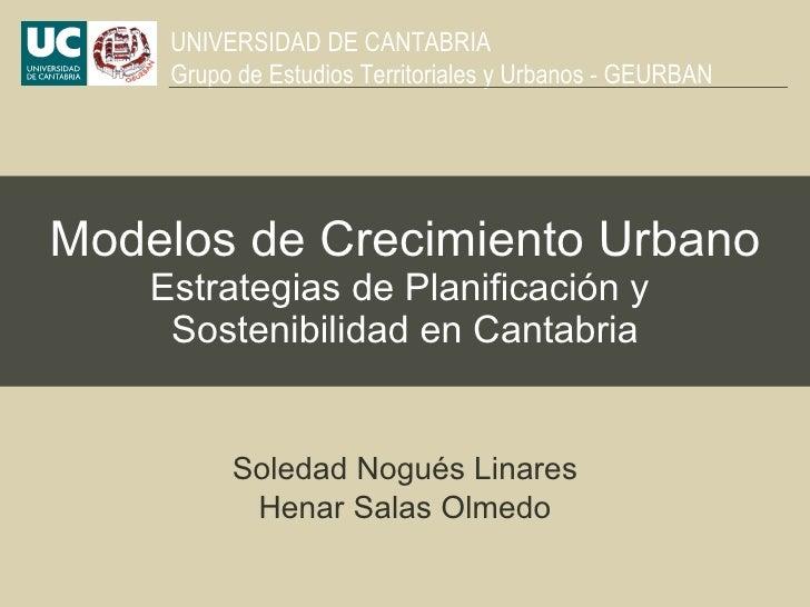 Modelos de Crecimiento Urbano  Estrategias de Planificación y  Sostenibilidad en Cantabria Soledad Nogués Linares Henar Sa...