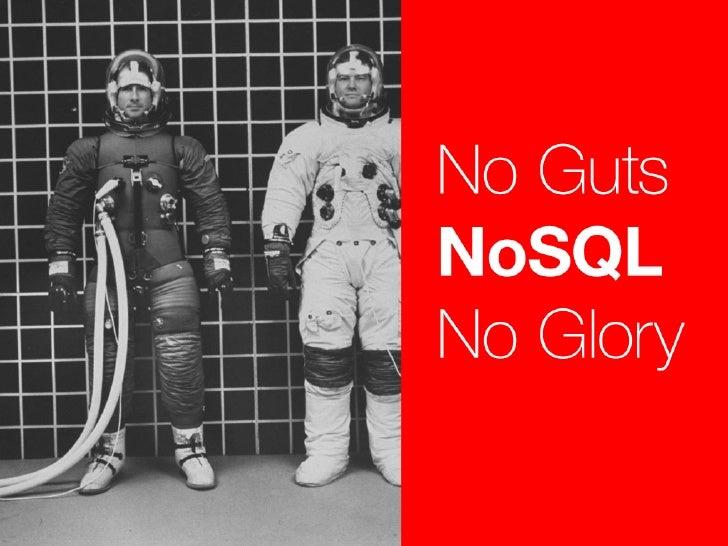 No Guts, NoSQL, No Glory