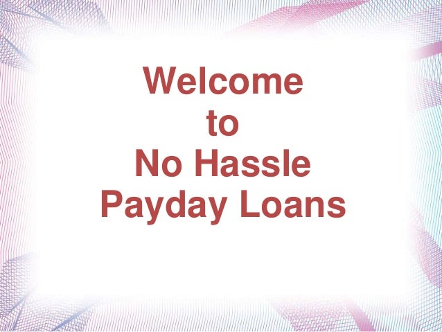 Welcome to No Hassle Payday Loans