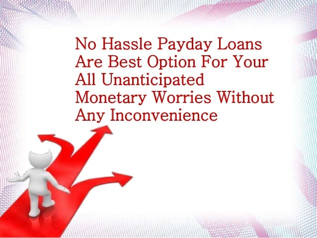 No Hassle Payday Loans Are Best Option For Your All Unanticipated Monetary Worries Without Any Inconvenience