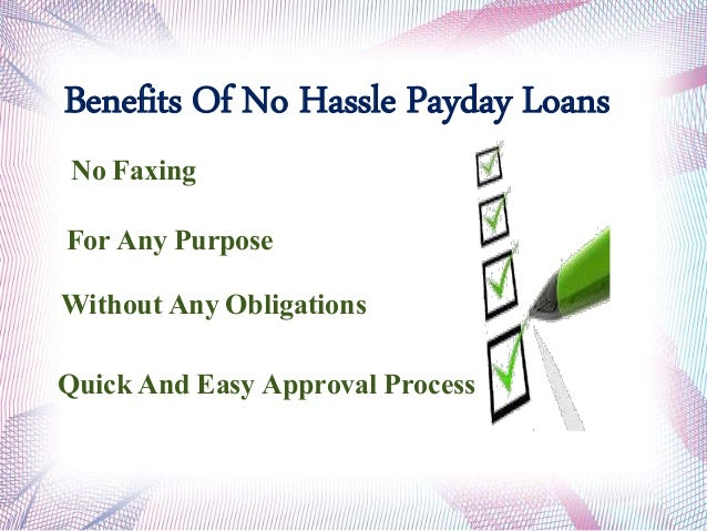 Benefits Of No Hassle Payday Loans Without Any Obligations No Faxing For Any Purpose Quick And Easy Approval Process
