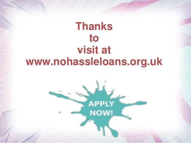 Thanks to visit at www.nohassleloans.org.uk