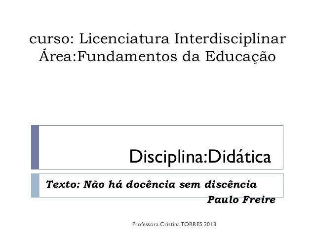 curso: Licenciatura Interdisciplinar Área:Fundamentos da Educação                Disciplina:Didática  Texto: Não há docênc...