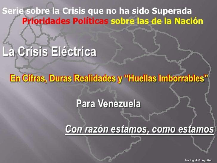 Serie sobre la Crisis que no ha sido Superada<br />Prioridades Políticas sobre las de la Nación<br />La Crisis Eléctrica <...
