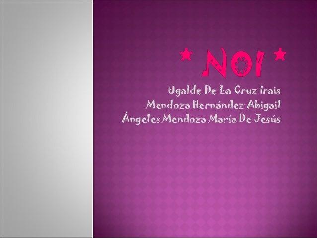 Ugalde De La Cruz Irais Mendoza Hernández Abigail Ángeles Mendoza María De Jesús