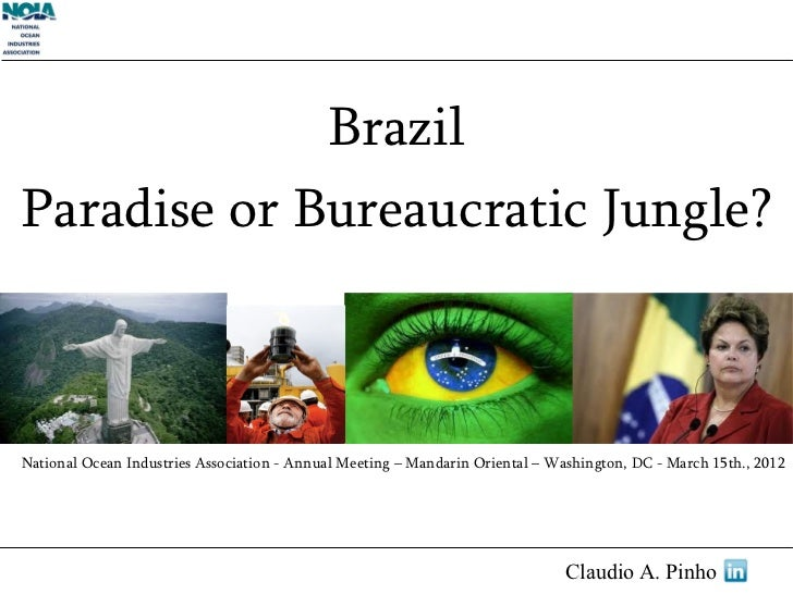 BrazilParadise or Bureaucratic Jungle?National Ocean Industries Association - Annual Meeting – Mandarin Oriental – Washing...