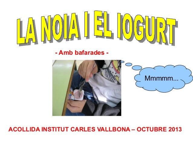 - Amb bafarades -  Mmmmm...  ACOLLIDA INSTITUT CARLES VALLBONA – OCTUBRE 2013