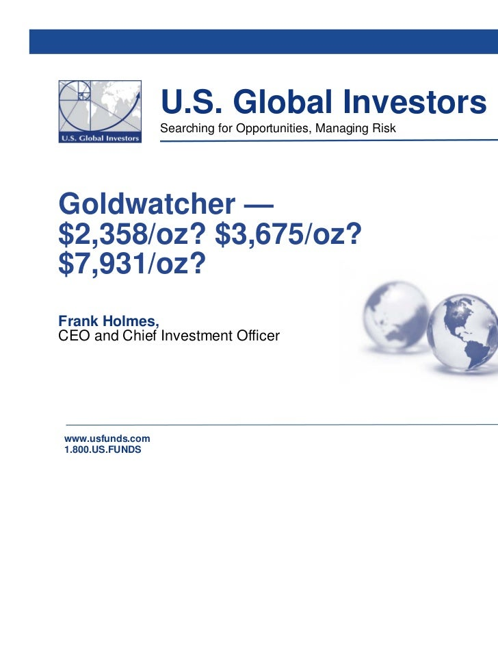 U.S. Global Investors                  Searching for Opportunities, Managing RiskGoldwatcher —$2,358/oz? $3,675/oz?$7,931/...