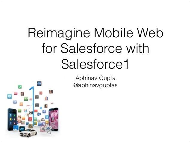 Reimagine Mobile Web for Salesforce with Salesforce1 Abhinav Gupta @abhinavguptas