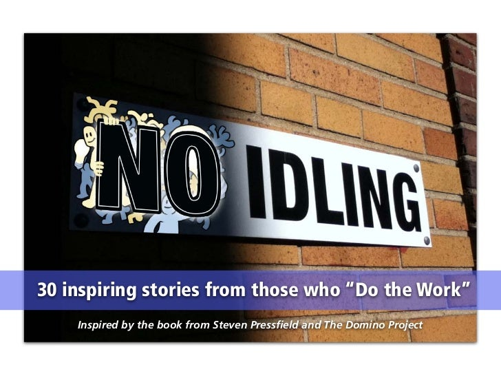 """30 inspiring stories from those who """"Do the Work""""    Inspired by the book from Steven Pressfield and The Domino Project"""