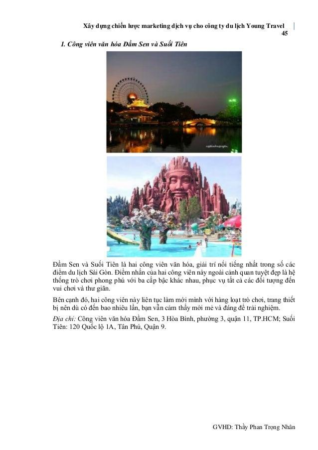 Xây dựng chiến lược marketing dịch vụ cho công ty du lịch Young Travel 45 GVHD: Thầy Phan Trọng Nhân 1. Công viên văn hóa ...
