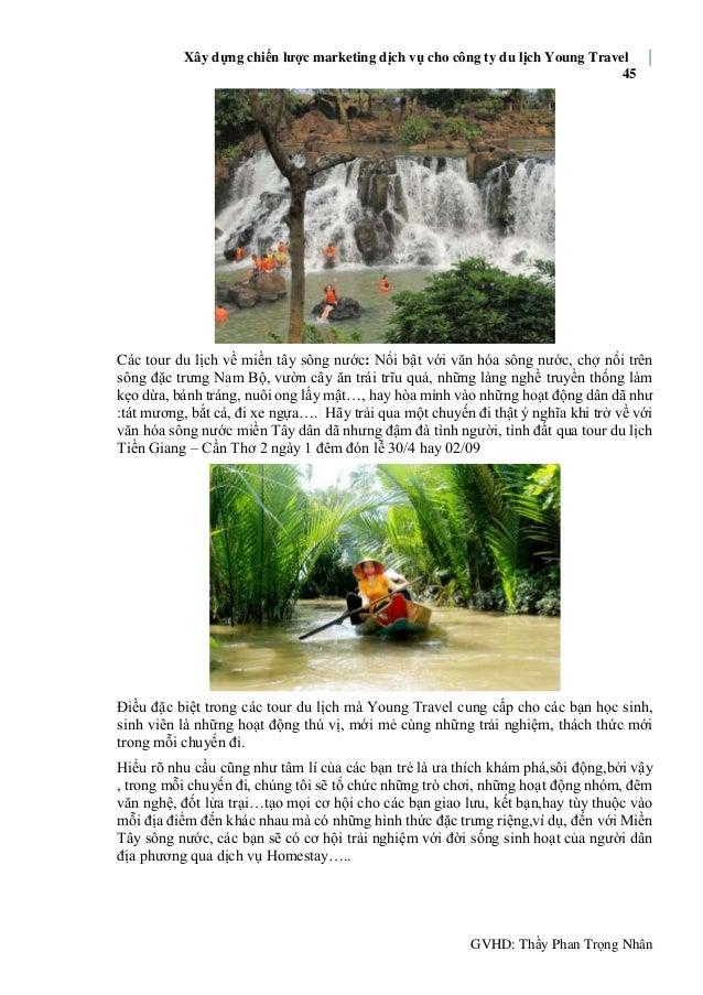 Xây dựng chiến lược marketing dịch vụ cho công ty du lịch Young Travel 45 GVHD: Thầy Phan Trọng Nhân Các tour du lịch về m...