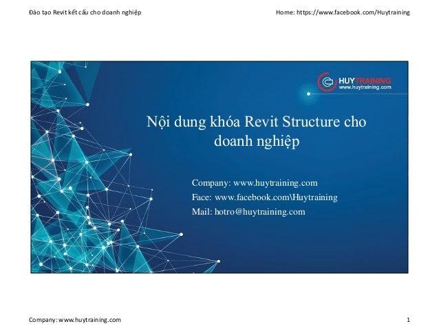 Đào tạo Revit kết cấu cho doanh nghiệp Home: https://www.facebook.com/Huytraining Company: www.huytraining.com 1 Nội dung ...