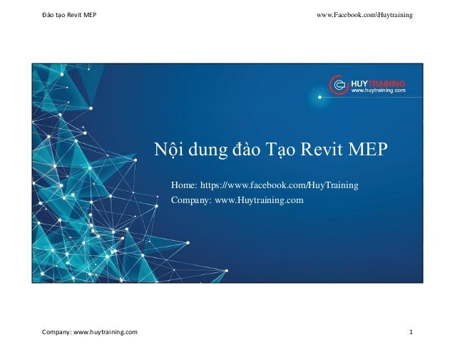 Đào tạo Revit MEP www.Facebook.comHuytraining Company: www.huytraining.com 1 Nội dung đào Tạo Revit MEP Home: https://www....