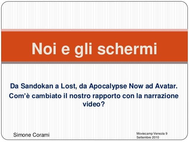 Da Sandokan a Lost, da Apocalypse Now ad Avatar. Com'è cambiato il nostro rapporto con la narrazione video? Noi e gli sche...