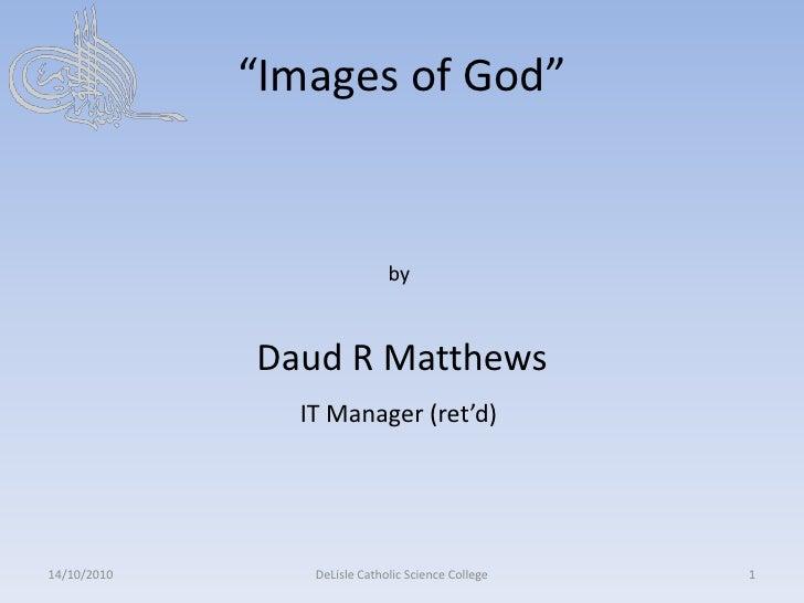 """Images of God""<br />by<br />Daud R Matthews<br />                                          IT Manager (ret'd)<br />15/10/..."
