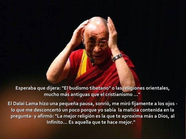 """Esperaba que dijera: """"El budismo tibetano"""" o las religiones orientales, mucho más antiguas que el cristianismo ...."""
