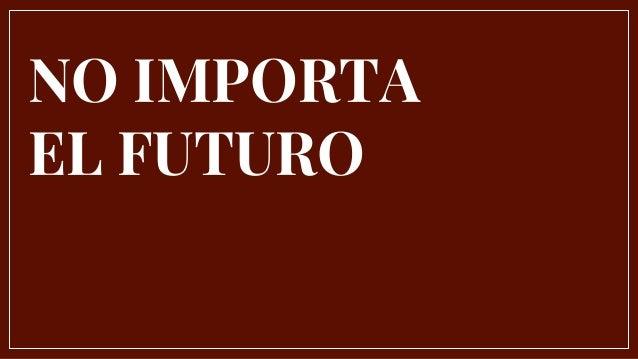NO IMPORTA EL FUTURO
