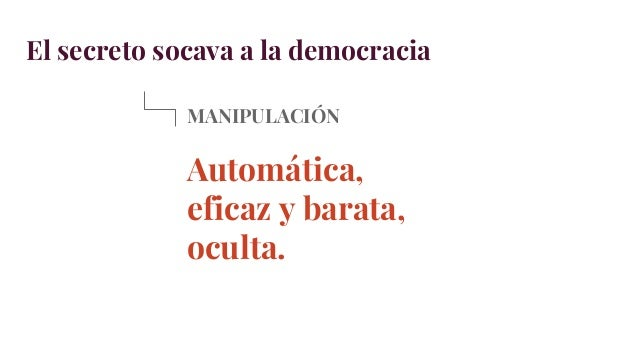 El secreto socava a la democracia MANIPULACIÓN Mundo triste, mundo feliz.