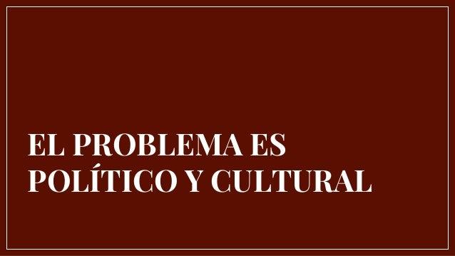 El problema es político y cultural Necesita consensos. nuevos paradigmas, ayuda de otros especialistas,
