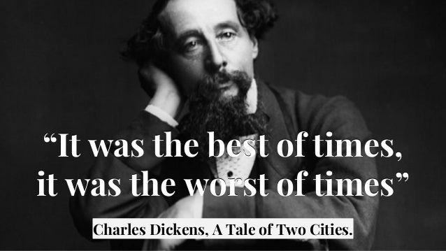 """""""It was the best of times, it was the worst of times"""" Charles Dickens, A Tale of Two Cities. """"It was the best of times, it..."""