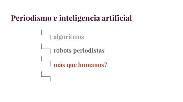 Periodismo e inteligencia artificial algoritmos robots periodistas más que humanos?