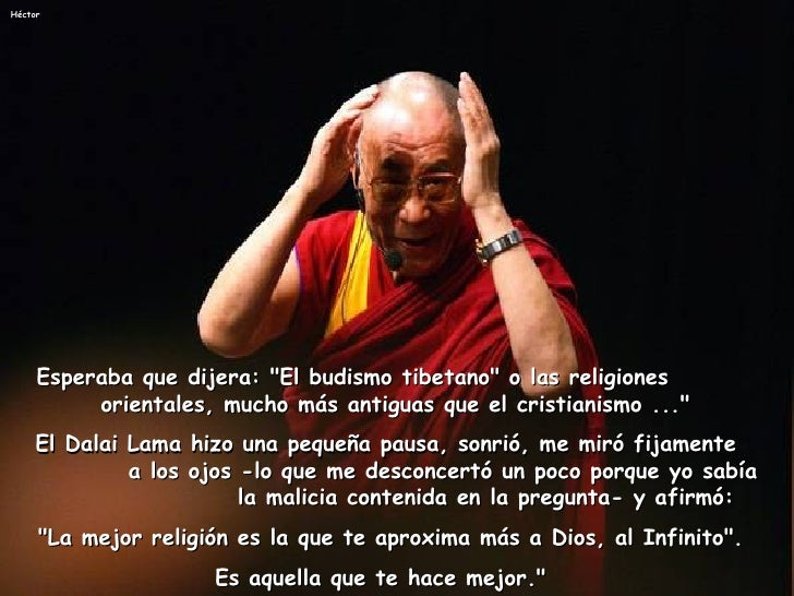 """Esperaba que dijera: """"El budismo tibetano"""" o las religiones  orientales, mucho más antiguas que el cristianismo ..."""