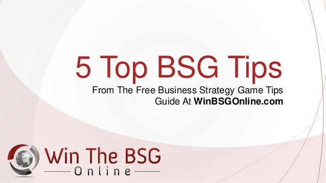 5 top bsg tips from the free business strategy game tips guide at winbsgonlinecom