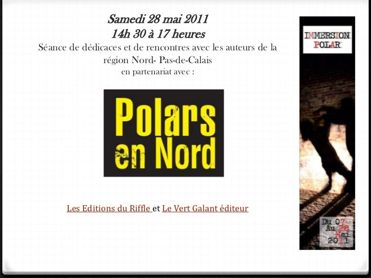 Samedi 28 mai 201114h 30 à 17 heuresSéance de dédicaces et de rencontres avec les auteurs de la région Nord- Pas-de-Calais...