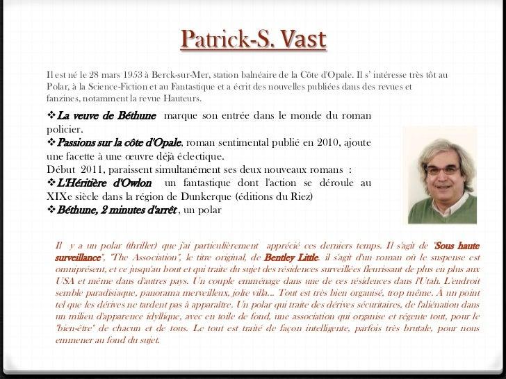 Patrick-S. Vast<br />Il est né le 28 mars 1953 à Berck-sur-Mer, station balnéaire de la Côte d'Opale.Il s' intéresse très...