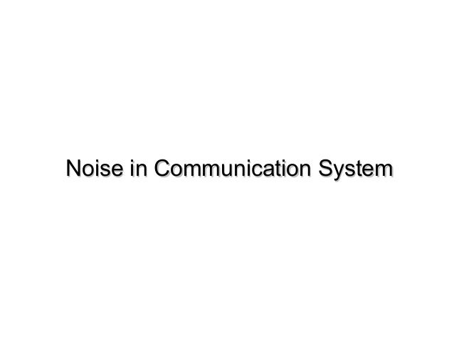 Noise in Communication SystemNoise in Communication System