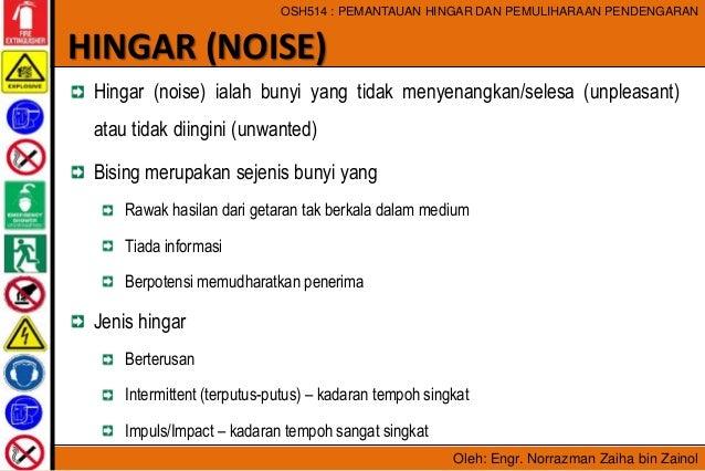 Oleh: Engr. Norrazman Zaiha bin Zainol OSH514 : PEMANTAUAN HINGAR DAN PEMULIHARAAN PENDENGARAN Hingar (noise) ialah bunyi ...