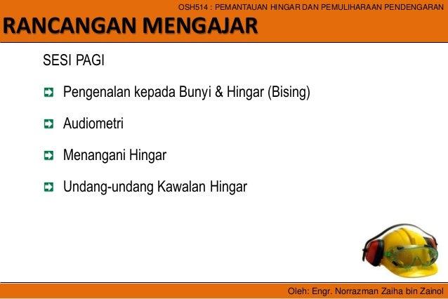 Oleh: Engr. Norrazman Zaiha bin Zainol OSH514 : PEMANTAUAN HINGAR DAN PEMULIHARAAN PENDENGARAN RANCANGAN MENGAJAR SESI PAG...