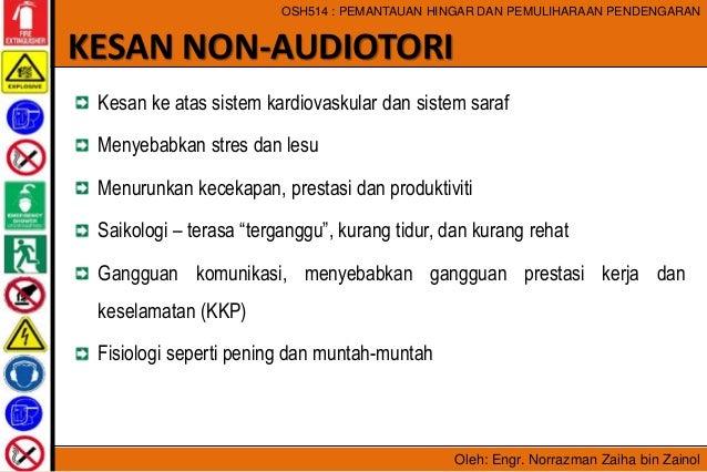 Oleh: Engr. Norrazman Zaiha bin Zainol OSH514 : PEMANTAUAN HINGAR DAN PEMULIHARAAN PENDENGARAN Kesan ke atas sistem kardio...