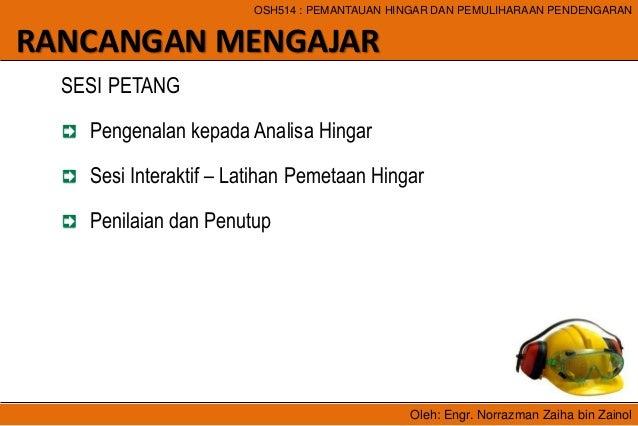 Oleh: Engr. Norrazman Zaiha bin Zainol OSH514 : PEMANTAUAN HINGAR DAN PEMULIHARAAN PENDENGARAN RANCANGAN MENGAJAR SESI PET...